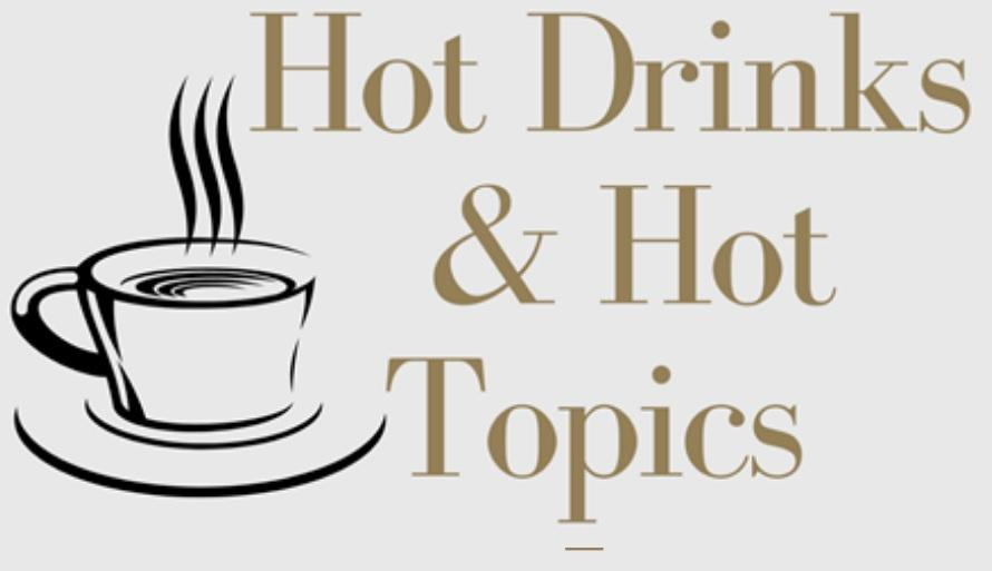 Hot Drinks and Hot Topics